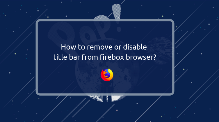 Remove title bar firefox browser