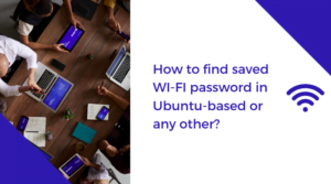 How to find saved wifi password in Ubuntu-based or any other?