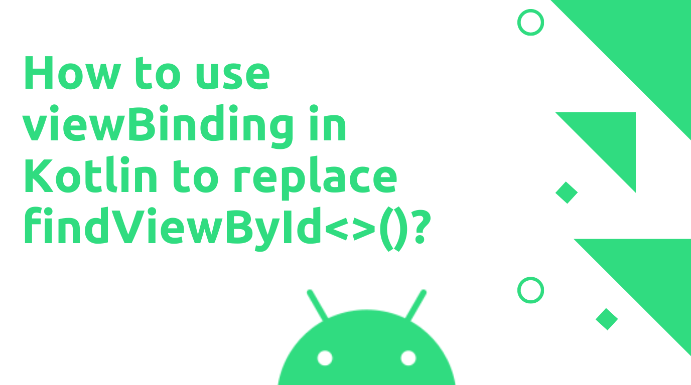 How to use viewBinding in Kotlin to replace findViewById<>()?