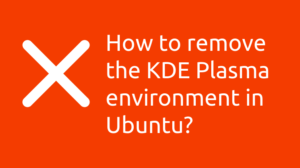How to remove the KDE Plasma environment in Ubuntu?