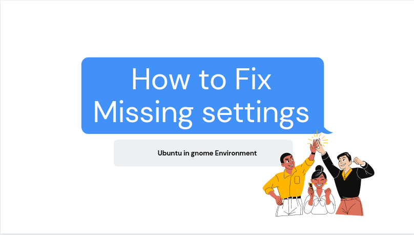 How to Fix Missing settings in Ubuntu 20.10 in a gnome environment?