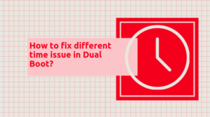 Read more about the article How to fix different time issue in Dual Boot?
