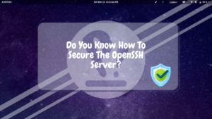Do You Know How To Secure The OpenSSH Server?