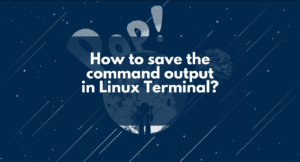 How to save the command output in Linux Terminal?