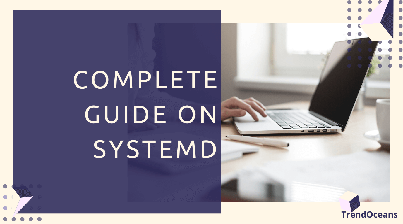 Complete Guide on Systemd