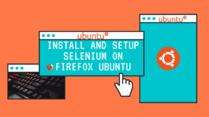 How to Install and setup Selenium with Firefox on Ubuntu