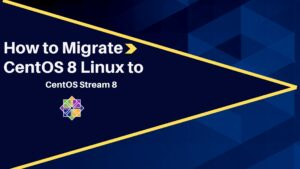 How to Migrate CentOS 8 Linux to CentOS Stream 8
