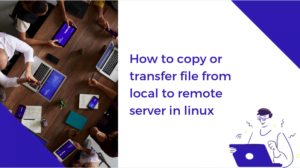 How to copy file from local to remote server in linux