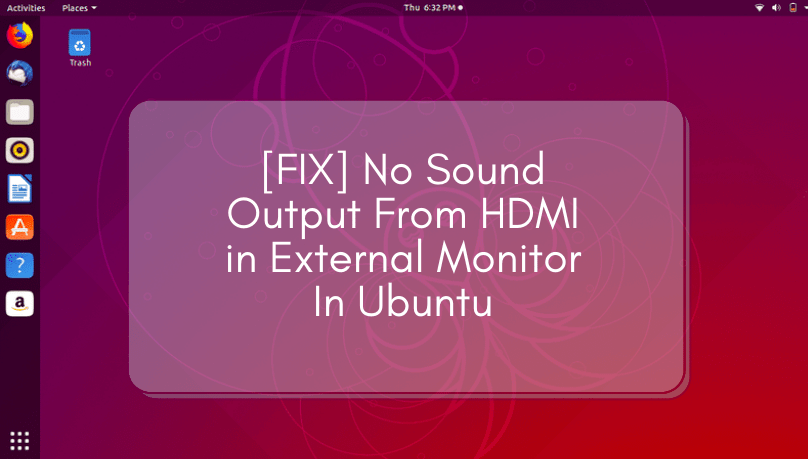 Read more about the article [FIX] No Sound Output From HDMI in External Monitor In Ubuntu