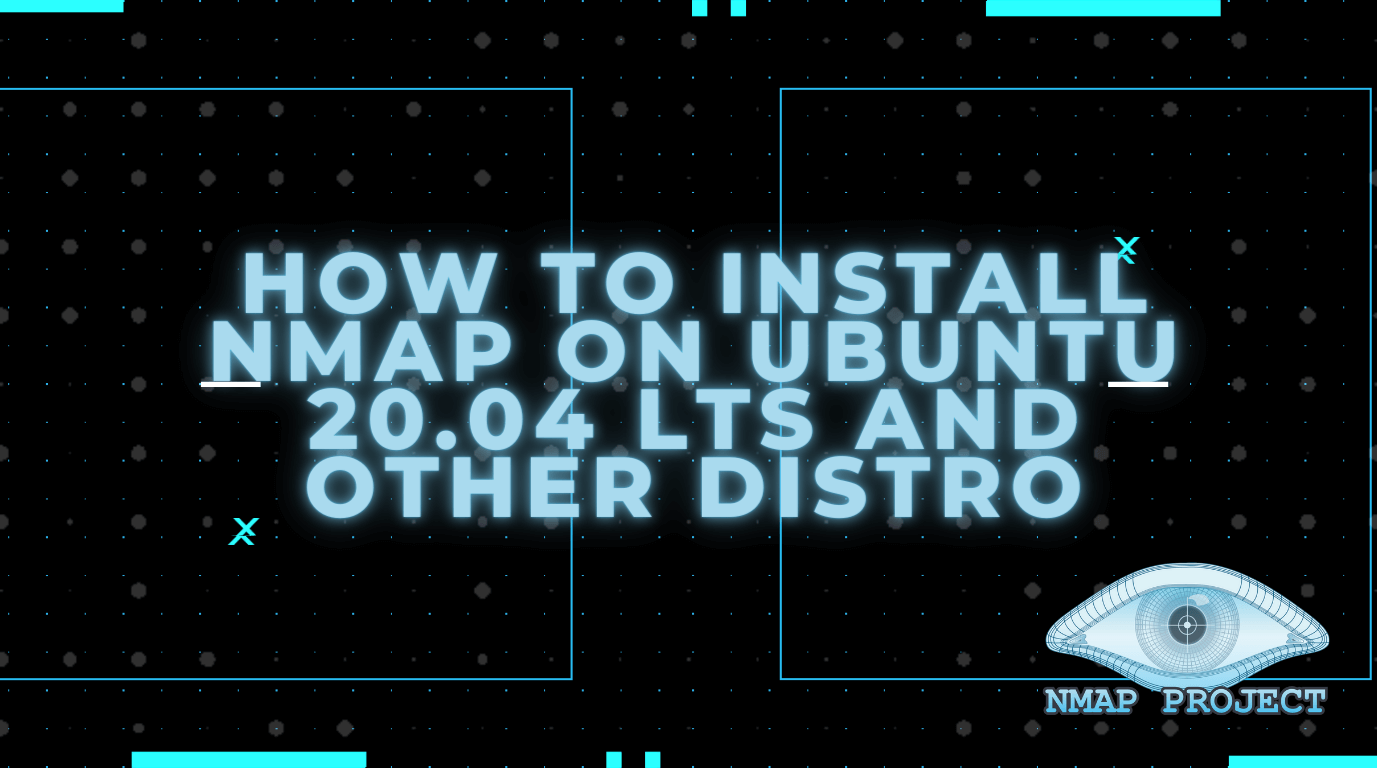 How To Install NMAP On Ubuntu 20.04 LTS and Other Distro