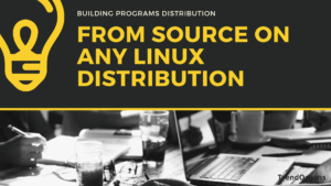 Building Programs from Source on any Linux Distribution in a simple way