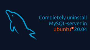 Read more about the article Completely uninstall MySQL-server in Ubuntu 20.04