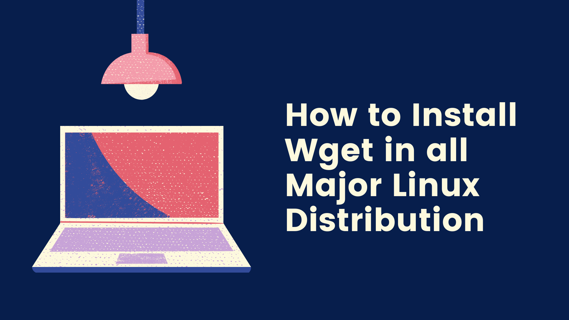 How to Install Wget in all Major Linux Distribution