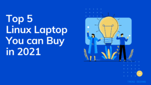 Top 5 Linux Laptop You Can Buy in 2021