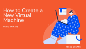 Read more about the article How to Create a New Virtual Machine using VMware