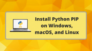 How to install Python PIP on Windows, macOS, and Linux