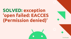 How to Fix Exception 'open failed: EACCES (Permission denied)' on Android