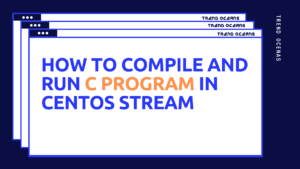 How to Compile and Run C Program in Centos Stream