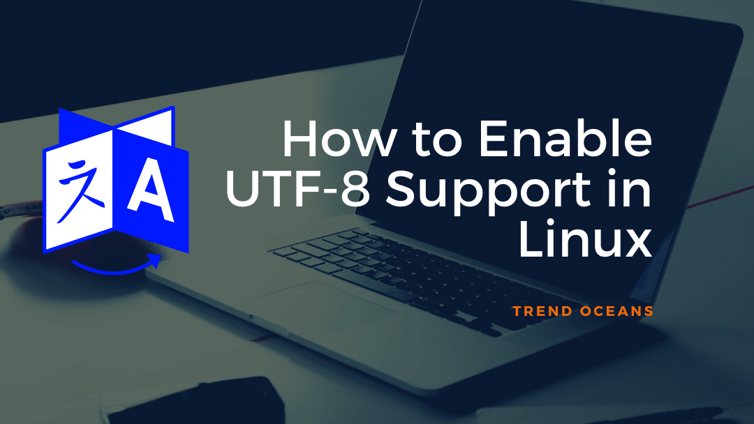 How to Enable or Missing UTF-8 Support in Linux