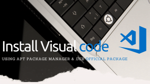 Read more about the article How to Install Visual Code on Linux using .DEB for Ubuntu & Debian