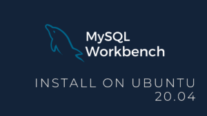 Read more about the article How to Install MySQL Workbench on Ubuntu 20.04