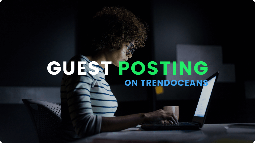 Guest Posting on TrendOceans